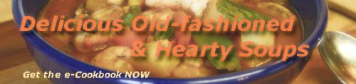 Delicious Old-fashioned & Hearty Soups Get the e-Cookbook NOW